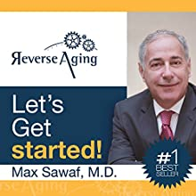 Reverse Aging: Let's Get Started! (       UNABRIDGED) by Dr. Max Sawaf Narrated by Robert Cartwright