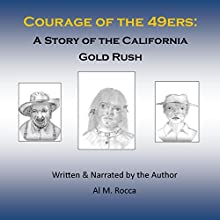 Courage of the 49ers: A Story of the California Gold Rush Audiobook by Al M. Rocca Narrated by Al M. Rocca