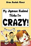 My Japanese Husband Thinks I'm Crazy: The Comic Book