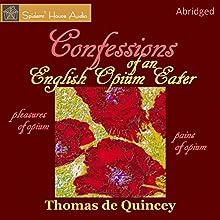 Confessions of an English Opium-Eater | Livre audio Auteur(s) : Thomas De Quincey Narrateur(s) : Roy Macready
