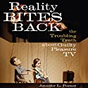 Reality Bites Back: The Troubling Truth About Guilty Pleasure TV (       UNABRIDGED) by Jennifer L. Pozner Narrated by Erin Bennett