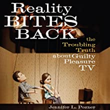 Reality Bites Back: The Troubling Truth About Guilty Pleasure TV Audiobook by Jennifer L. Pozner Narrated by Erin Bennett