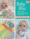 Baby Bliss: Adorable Gifts, Quilts, a...