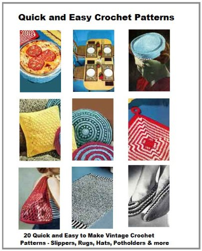 Quick and Easy Crochet Patterns - 20 Vintage Easy to Crochet Vintage Patterns, Casserole Covers and MoreSlippers, Hats, Rugs, Belts, Potholders,