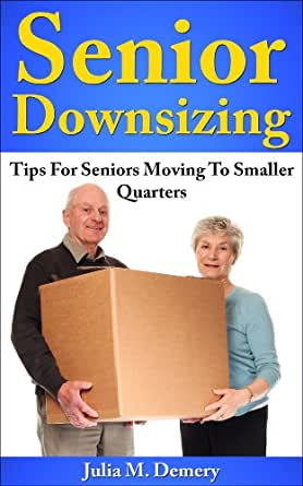 senior downsizing tips for seniors moving to smaller quarters ebook julia m demery. Black Bedroom Furniture Sets. Home Design Ideas