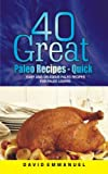 40 Great Paleo Recipes - Quick, Easy and Delicious Paleo Recipes For Paleo Lovers.