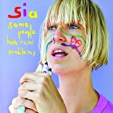 """Some People Have Real Problemsvon """"Sia"""""""