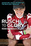 Rusch to Glory: Adventure, Risk & Tri...