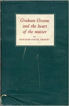 heart matter graham greene essay 12012018 greene heart matter essays - sinner is the saint in the heart of the matter by graham greene.