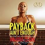 Payback Ain't Enough: Payback, Book 3   Wahida Clark