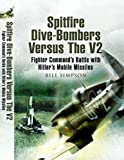 Image of Spitfire Dive-Bombers Versus the V2: Fighter Command's Battle with Hitler's Mobile Missiles