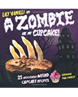 A Zombie ate My Cupcake: 25 Deliciously Weird Cupcake Reicpes