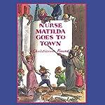 Nurse Matilda Goes To Town | Christianna Brand