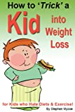 img - for How to Trick a Kid into Weight Loss: for Kids who Hate Diets and Exercise! book / textbook / text book