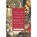 How The Catholic Church Built Western Civilizationby Thomas E. Woods  Jr.