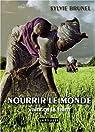 Nourrir le monde : Vaincre la faim par Brunel