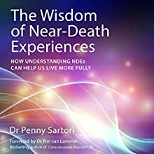 The Wisdom of Near Death Experiences: How Understanding NDE's Can Help Us to Live More Fully (       UNABRIDGED) by Penny Sartori Narrated by Julie Maisey