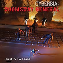 CYBERBIA: Doomsday General (       UNABRIDGED) by Justin Greene Narrated by Rebecca Front