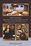 ABBY McDONALD RECIPES FOR THE REST OF US:: The Approachable Fun Way to Cook