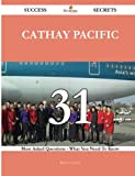 img - for Cathay Pacific 31 Success Secrets - 31 Most Asked Questions On Cathay Pacific - What You Need To Know book / textbook / text book