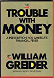 The Trouble With Money (Larger Agenda Series) (0962474509) by Greider, William
