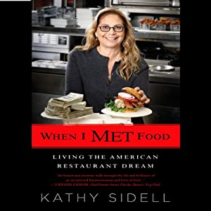When I Met Food: Living the American Restaurant Dream | [Kathy Sidell]