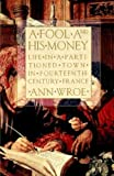 A Fool and His Money: Life in a Partitioned Town in Fourteenth-Century France (0809015927) by Ann Wroe