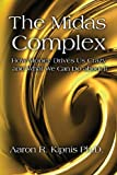 img - for The Midas Complex: How Money Drives Us Crazy and What We Can Do About It book / textbook / text book