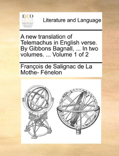 A new translation of Telemachus in English verse. By Gibbons Bagnall, ... In two volumes. ...  Volume 1 of 2