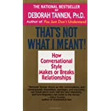 That's Not What I Meant!:  How Conversational Style Makes or Breaks Relationships ~ Deborah Tannen