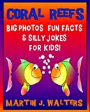 Coral Reefs: BIG Photos Fun Facts Silly Jokes For Kids! (75+ Color Photos, LARGE easy to read type)