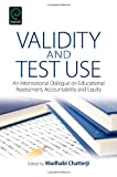 img - for Validity and Test Use: An International Dialogue on Educational Assessment, Accountability and Equity book / textbook / text book