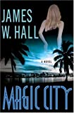 Magic City: A Novel (0312271794) by Hall, James W.