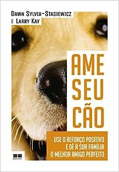 Ame Seu Cão - Livros na Amazon.com.br