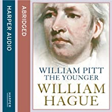William Pitt the Younger (       ABRIDGED) by William Hague Narrated by William Hague