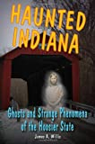 Haunted Indiana: Ghosts and Strange Phenomena of the Hoosier State (Haunted Series)