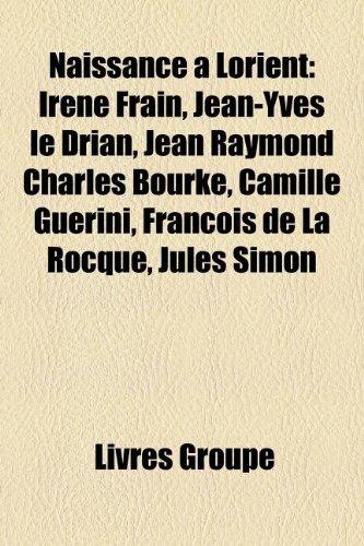 Naissance à Lorient: Irène Frain, Jean-Yves le Drian, Jean Raymond Charles Bourke, Camille Guérini, François de La Rocque, Jules Simon