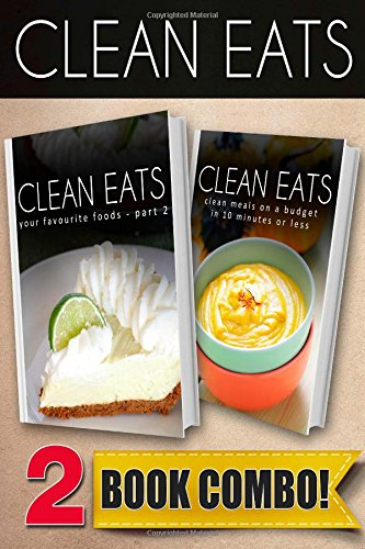 Your Favorite Foods - Part 2 and Clean Meals On A Budget In 10 Minutes Or Less: 2 Book Combo (Clean Eats) by Samantha Evans