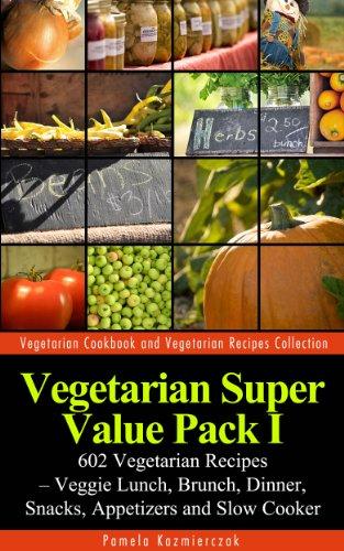 vegetarian-super-value-pack-i-602-vegetarian-recipes-veggie-lunch-brunch-dinner-snacks-appetizers-an