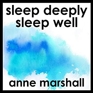 Sleep Deeply: Sleep Well | [Anne Marshall]