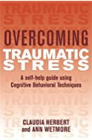 Overcoming Traumatic Stress: A Self-Help Guide Using Cognitive Behavioral Techniques (Overcoming Books) (English Edition)