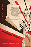 img - for The Living Moment: Modernism in a Broken World book / textbook / text book