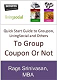 Quick Start Guide to running Groupon, LivingSocial and other Group Coupon Promotions (To Groupon or not)