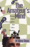 The Amateur's Mind: Turning Chess Misconceptions into Chess Mastery (0945806132) by Silman, Jeremy