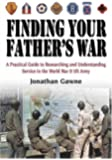 Finding Your Father's War: A Practical Guide to Researching and Understanding Service in the World War II U.S. Army