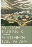 img - for William Faulkner and the Southern Landscape (Center Books on the American South) book / textbook / text book