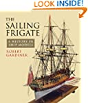 The Sailing Frigate: A History in Shi...