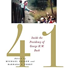 41: Inside the Presidency of George H. W. Bush (       UNABRIDGED) by Michael Nelson, Barbara Perry Narrated by Gregg A. Rizzo