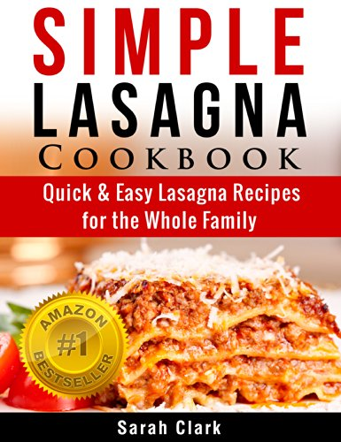 Free Kindle Book : Simple Lasagna Cookbook:  Quick & Easy Lasagna Recipes for the Whole Family