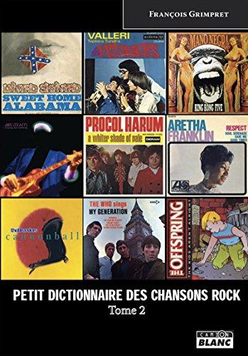 Petit dictionnaire des chansons rock Tome 2